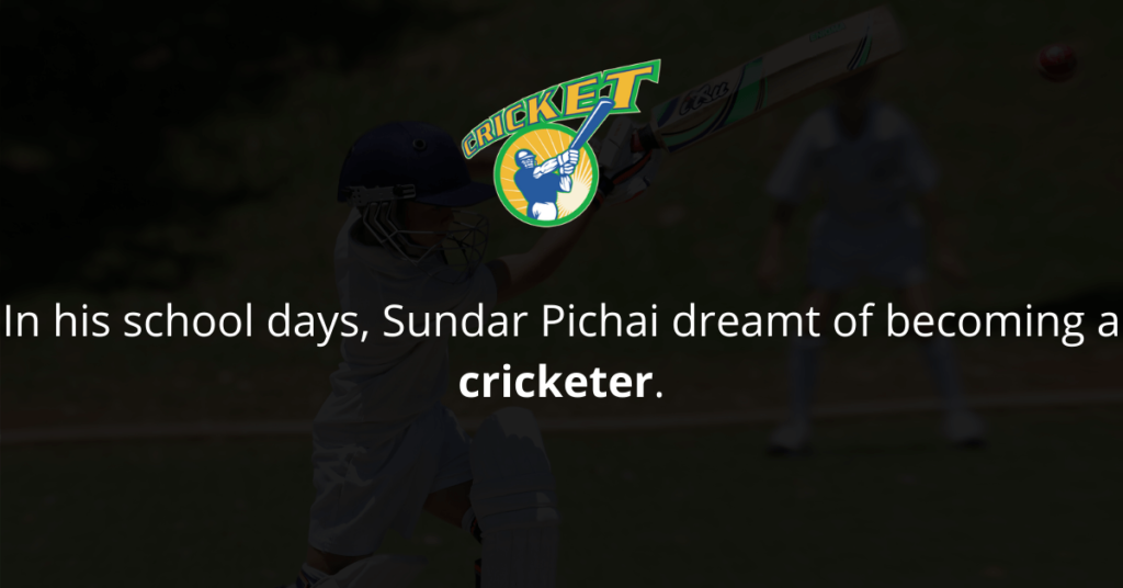 Sundar Pichai wanted to become a cricketer