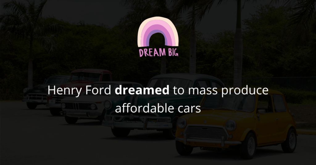 Henry Ford dreamed to mass produce cars