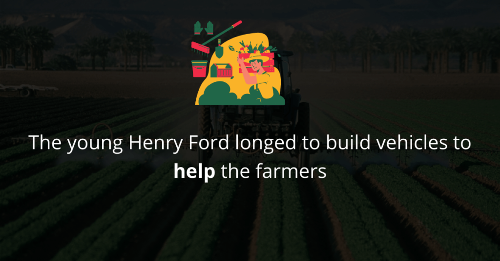 Henry Ford longed to build vehicles