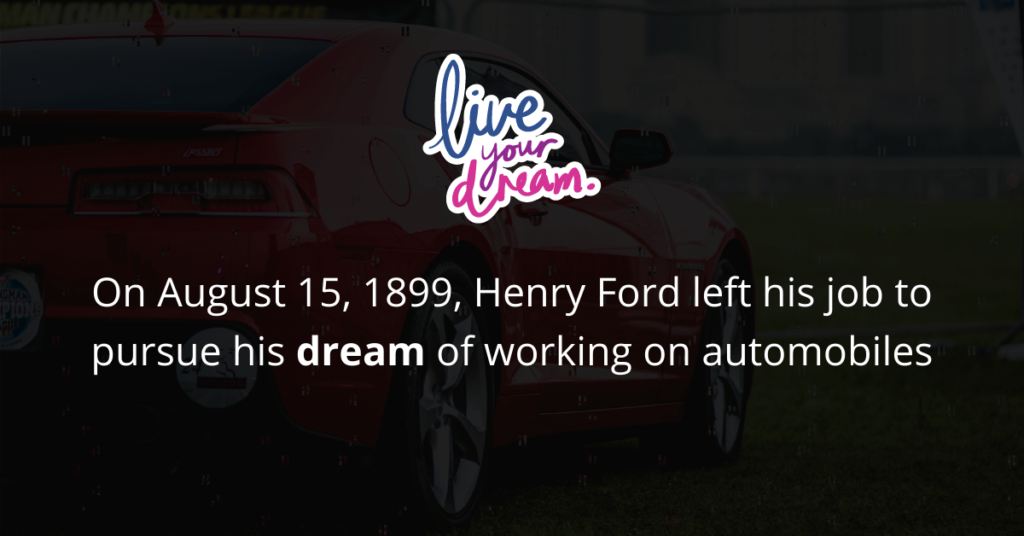 Henry Ford's pursued his dream