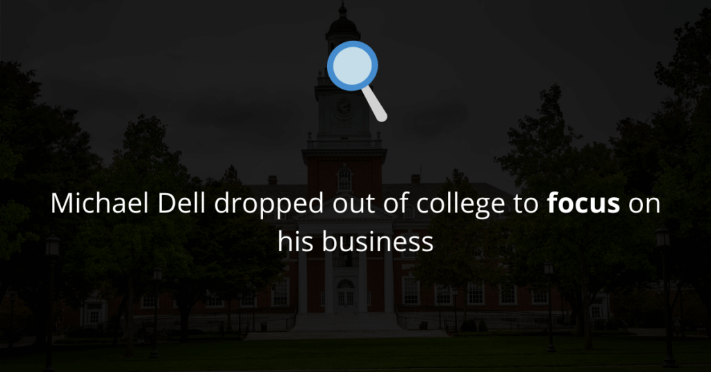 Michael Dell dropped out of college