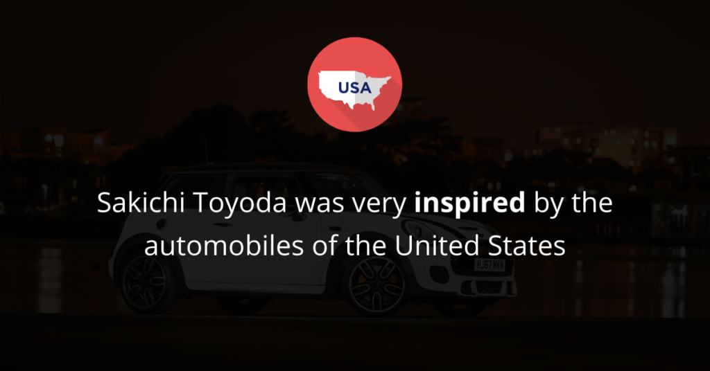 Sakichi Toyoda was inspired by the automobiles