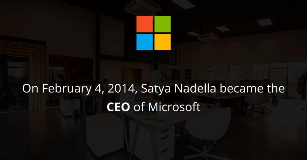 Satya Nadella became the CEO of Microsoft