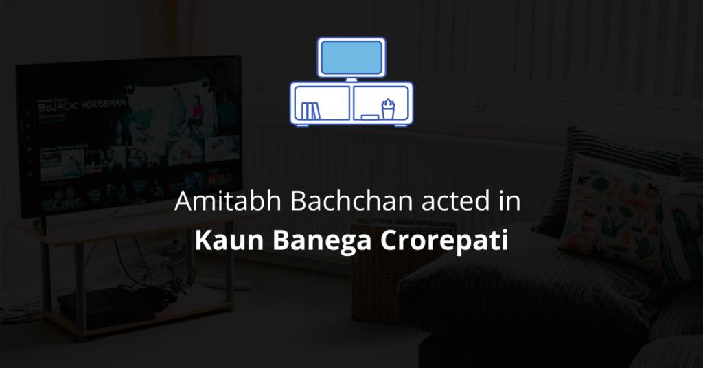 Amitabh Bachchan acted in Kaun Banega Crorepati