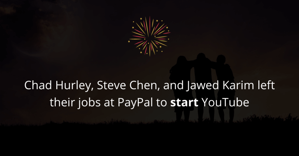 Chad Hurley, Steve Chen, and Jawed Karim started YouTube