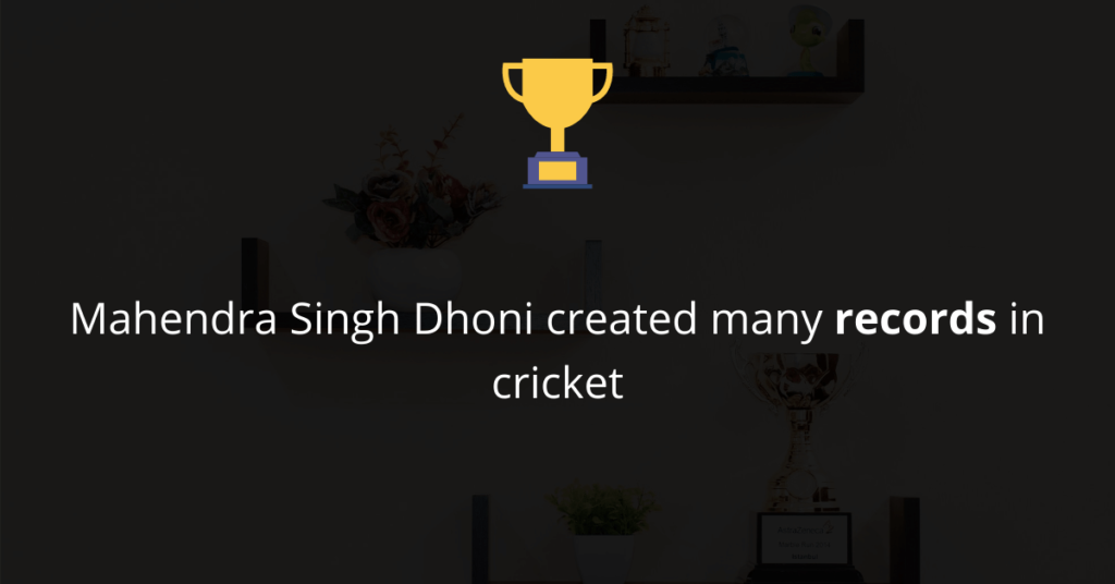 Mahendra Singh Dhoni created many records in cricket
