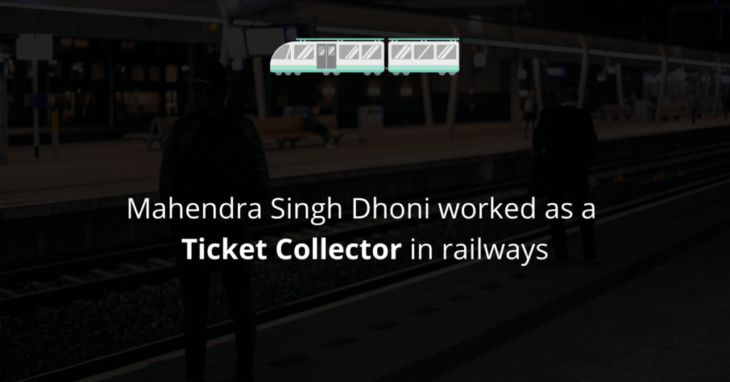 Mahendra Singh Dhoni worked as a Ticket Collector in railways
