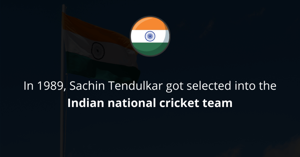 Sachin Tendulkar got selected into the Indian national cricket team