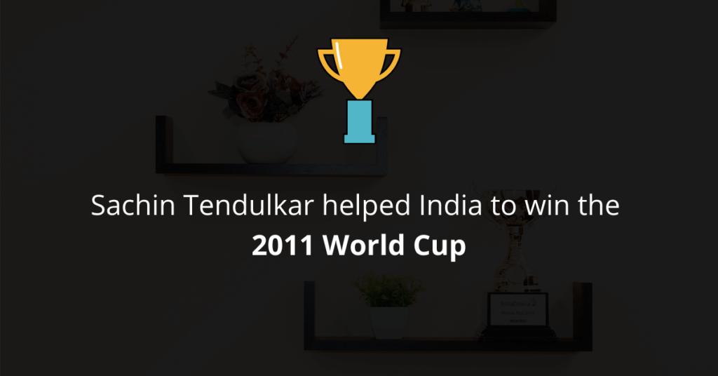 Sachin Tendulkar helped India to win the 2011 World Cup