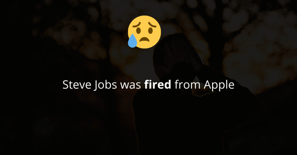 Steve Jobs was fired from Apple