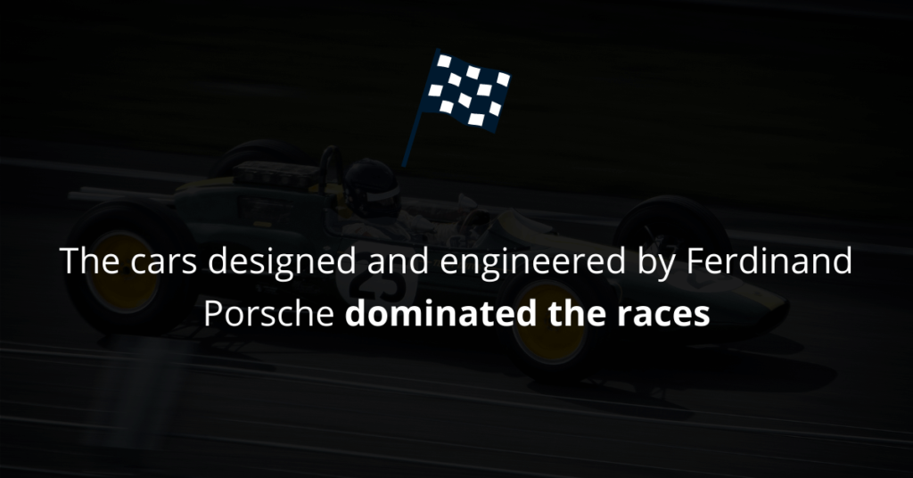 The cars engineered by Ferdinand Porsche won the races