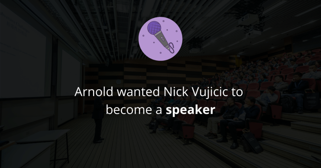 Arnold wanted Nick Vujicic to become a speaker