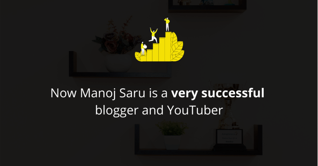Manoj Saru is a very successful blogger and YouTuber
