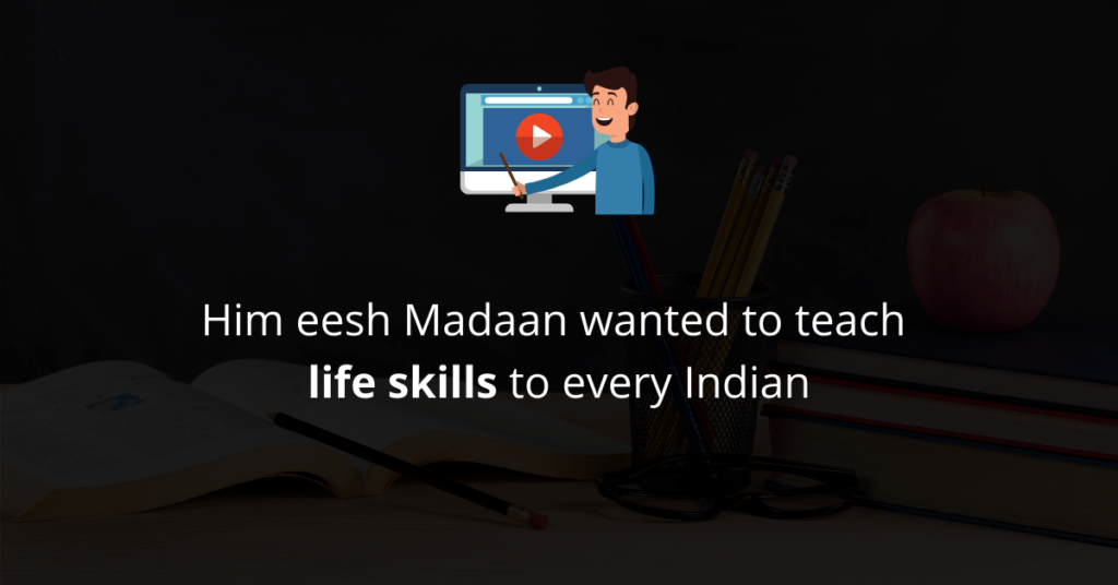 Him eesh Madaan wanted to teach life skills