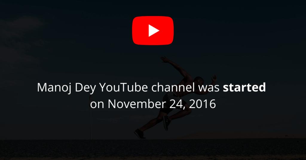 Manoj Dey YouTube channel was started