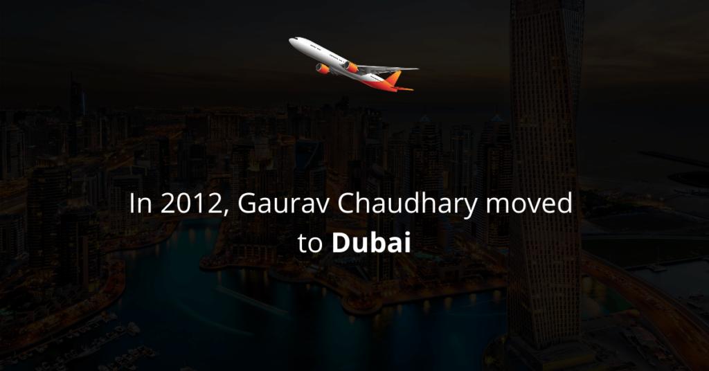 Gaurav Chaudhary moved to Dubai