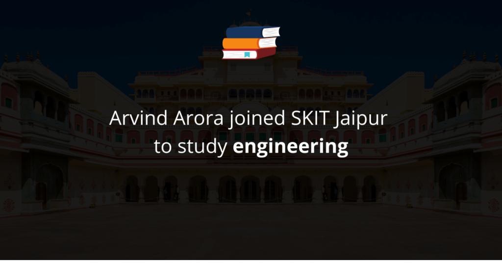 Arvind Arora joined SKIT Jaipur to study Engineering