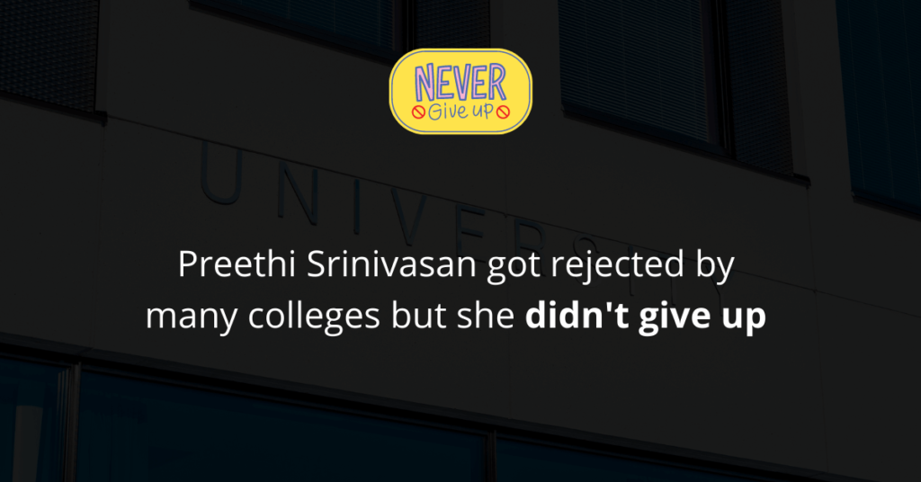 Preethi Srinivasan got rejected by many colleges